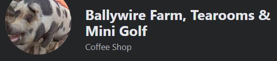Ballywire Farm https://www.facebook.com/Ballywire-Farm-Tearooms-Mini-Golf-122536397852662/
