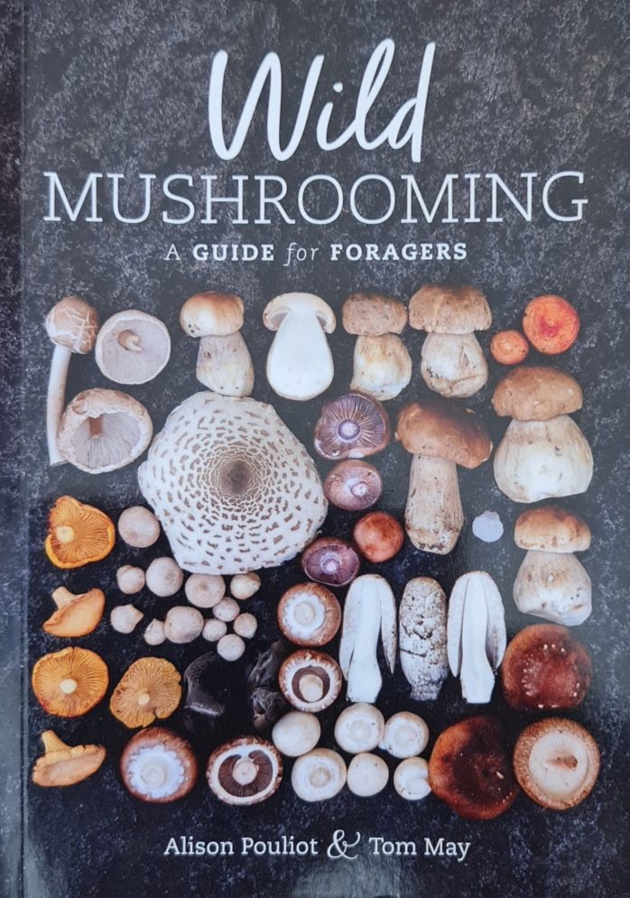 'Wild Mushrooming' A Guide for Foragers' by Alison Pouliot & Tom May
